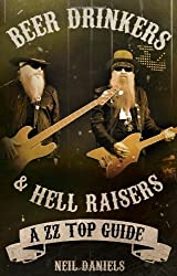 Beer Drinkers and Hell Raisers: A ZZ Top Guide by Neil Daniels (2014) Paperback