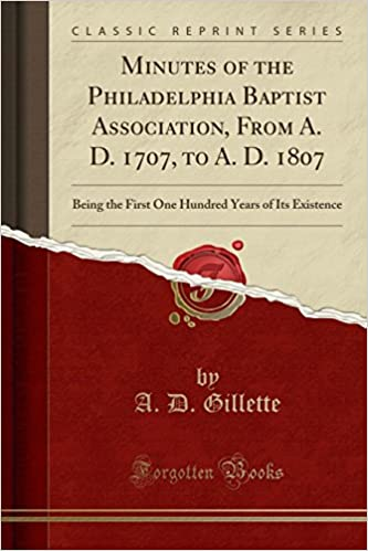 Book Minutes of the Philadelphia Baptist Association, From A. D. 1707, to A. D. 1807: Being the First One Hundred Years of Its Existence (Classic Reprint)