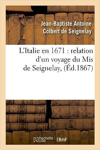 L'Italie En 1671: Relation D'Un Voyage Du MIS de Seignelay, (Ed.1867) (Histoire)