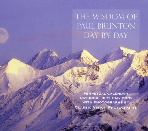 The Wisdom of Paul Brunton Day by Day: Perpetual Calendar/ Daybook / Birthday Book