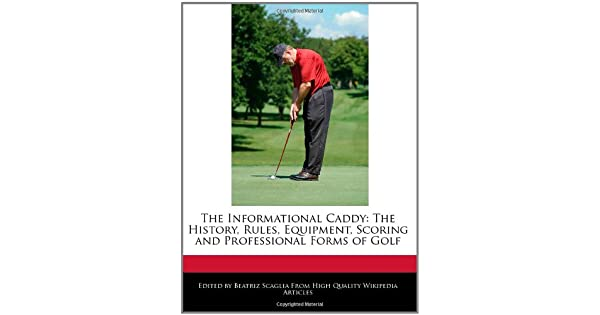 The Informational Caddy: The History, Rules, Equipment