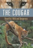 img - for The Cougar: Beautiful, Wild and Dangerous book / textbook / text book