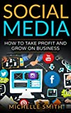 Social Media :  How to Take Profit of the Market (Social Media, How To Take Profit of the Market,Business,Dominating Strategies)