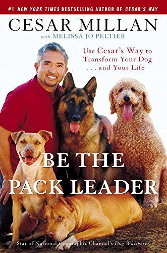 Be the Pack Leader: Use Cesar's Way to Transform Your Dog . . . and Your Life (Best Way To House Train Your Puppy)
