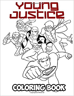 Amazon Com Young Justice Coloring Book Coloring Book For Kids And