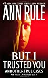 But I Trusted You (Ann Rule's Crime Files)