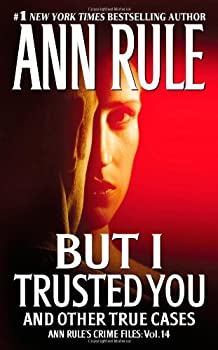 But I Trusted You: Ann Rule's Crime Files #14 141654223X Book Cover