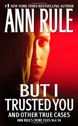 But I Trusted You: Ann Rule's Crime Files #14 - Book #14 of the Crime Files