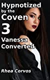 Hypnotized by the Coven 3: Vanessa Converted