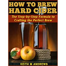 How to Brew Hard Cider: The Step-by-Step Formula to Crafting the Perfect Brew