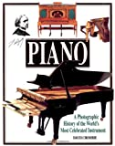 Piano: A Photographic History of the World's Most Celebrated Instrument