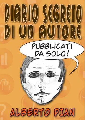 Diario segreto di un Autore. Pubblicati da solo! (Italian Edition)