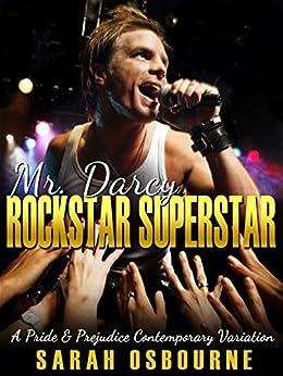 Mr. Darcy: Rock Star Super Star: A Pride & Prejudice Contemporary Variation by [Osbourne, Sarah]