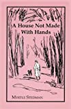 img - for A House Not Made With Hands book / textbook / text book