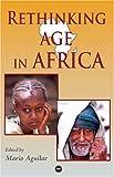 Rethinking Age in Africa, Mario I. Aguilar, 1592214959