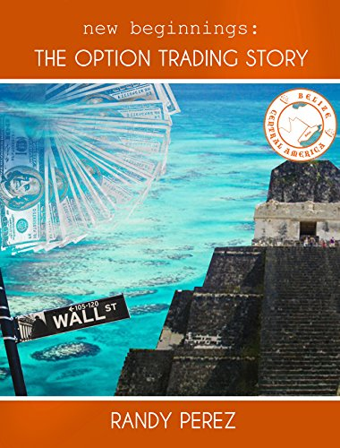 (New Beginnings: The Option Trading Story (Options Trading, Options, Options Trading Strategies, Options Trading for Beginners, Options for dummies, Stock Options, Binary))