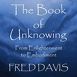 The Book of Unknowing: From Enlightenment to Embodiment