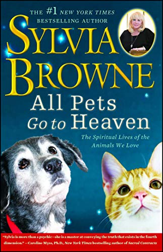 All Pets Go To Heaven: The Spiritual Lives of the Animals We Love