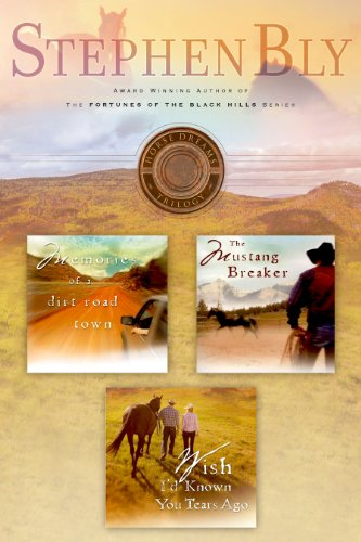 Stephen Bly's Horse Dreams Trilogy: Memories of a Dirt Road, The Mustang Breaker, Wish I'd Known You Tears Ago ()
