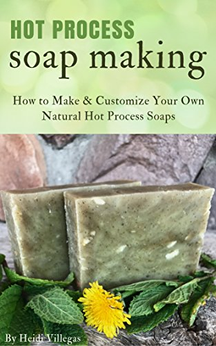 Hot Process Soap Making: How to Make & Customize Your Own Natural Hot  Process Soaps