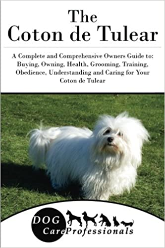The Coton De Tulear A Complete And Comprehensive Owners Guide To
