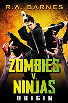 Zombies v. Ninjas: Origin by [Barnes, R.A.]
