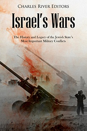 Israel's Wars: The History and Legacy of the Jewish State's Most Important Military Conflicts (English Edition)