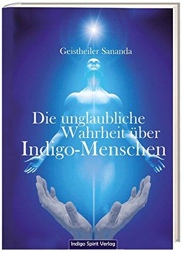 Die unglaubliche Wahrheit über Indigo-Menschen: Geistheiler Sananda Gebundenes Buch – 10. August 2017 Oliver Michael Brecht Indigo Spirit 3952459003 5.Dimenison