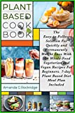 Plant Based Cookbook: The Easy-to-Follow Solution for Quickly and Permanently Weight Loss with 50+ Whole-Food Vegetarian and Vegan Recipes for Beginners. 7-day Plant Based Diet Meal Plan Included
