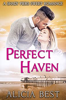 Perfect Haven: Sweet Romance (Shady Piers Clean Romance Book 1) by [Best, Alicia]