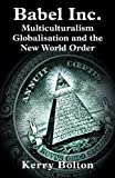 Babel Inc. Multiculturalism, Globalisation, and the New World Order, Kerry Bolton, 0992736528
