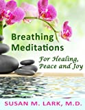 Breathing Meditations for Healing, Peace and Joy, Susan M. Lark, 1939013828