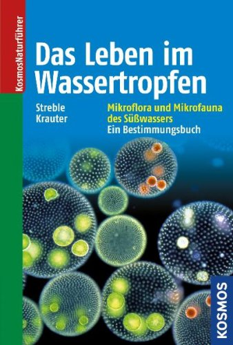 Das Leben im Wassertropfen: Mikroflora und Mikrofauna des Süßwassers. Ein Bestimmungsbuch.