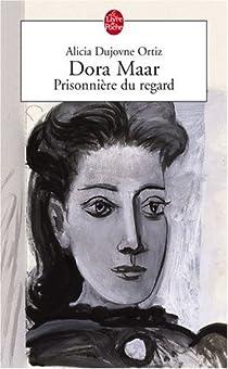 Dora Maar : Prisonnière du regard par Dujovne Ortiz