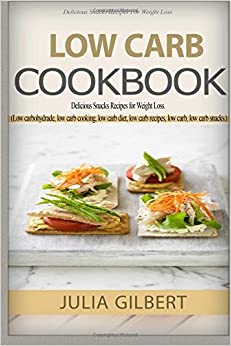 Low Carb Cookbook: Delicious Snack Recipes for Weight Loss. (low carbohydrate foods, low carb cooking, low carb diet, low carb recipes, low carb, low ... family dinner recipes, low carb diets)