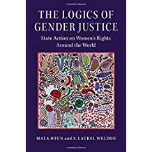The Logics of Gender Justice: State Action on Women's Rights Around the World