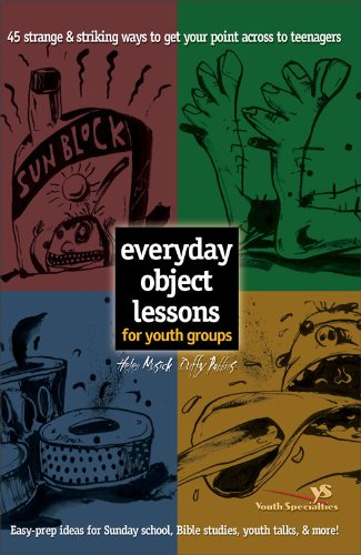 (Everyday Object Lessons for Youth Groups: 45 Strange and Striking Ways to Get Your Point Across to Teenagers)