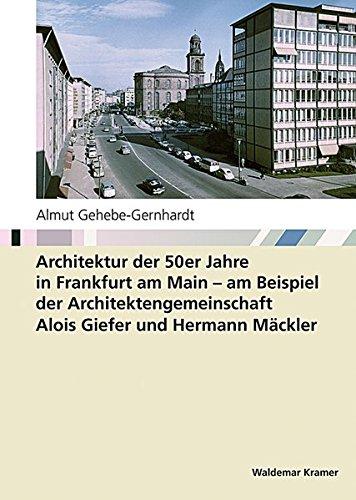 Architektur der 50er Jahre in Frankfurt am Main: am Beispiel der Architektengemeinschaft Alois Giefer und Hermann Mäckler
