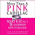 More Than a Pink Cadillac: Mary Kay Inc.'s Nine Leadership Keys to Success Audiobook by Jim Underwood Narrated by Kimberly Schraf