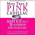 More Than a Pink Cadillac: Mary Kay Inc.'s Nine Leadership Keys to Success | Jim Underwood