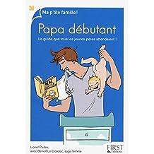 Papa débutant: Le guide que tous les jeunes pères attendaient !