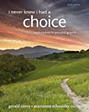 I Never Knew I Had a Choice : Explorations in Personal Growth, Corey, Gerald and Corey, Marianne Schneider, 1285067681