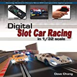 Digital Slot Car Racing in 1/32 Scale, Dave Chang, 184797306X