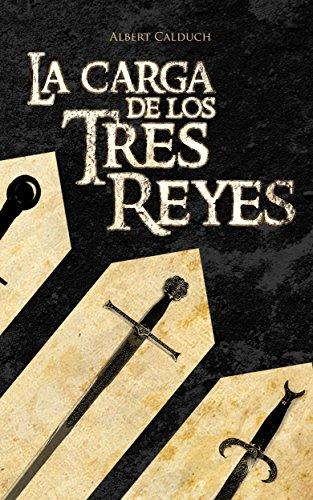 Descargar Libro La Carga De Los Tres Reyes Albert Calduch