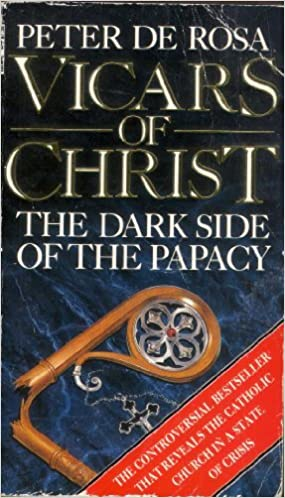 Book The Vicars of Christ : Dark Side of the Papacy by Peter De Rosa (1989-11-05)