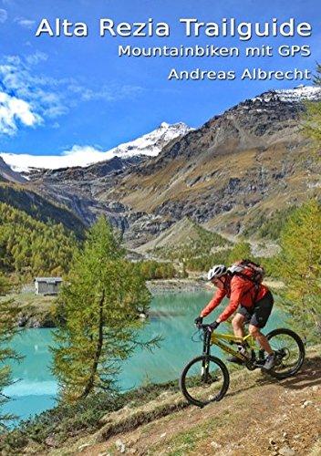 Alta Rezia Trailguide: Mountainbiken mit GPS