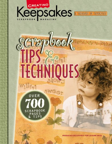 Scrapbook Tips and Techniques: From Creating Keepsakes Magazine