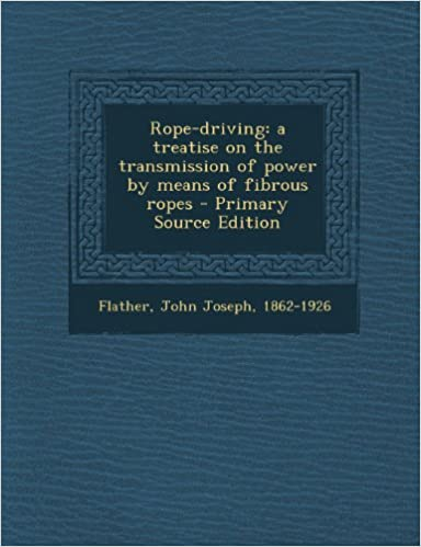 Rope-driving: a treatise on the transmission of power by means of fibrous ropes - Primary Source Edition