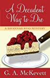 A Decadent Way to Die, G. A. McKevett, 1410435067
