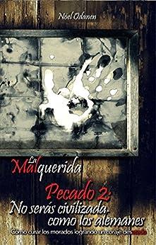 Pecado 2: No serás civilizada como los alemanes (La Malquerida) (Spanish Edition) by [Odanen, Nóel]